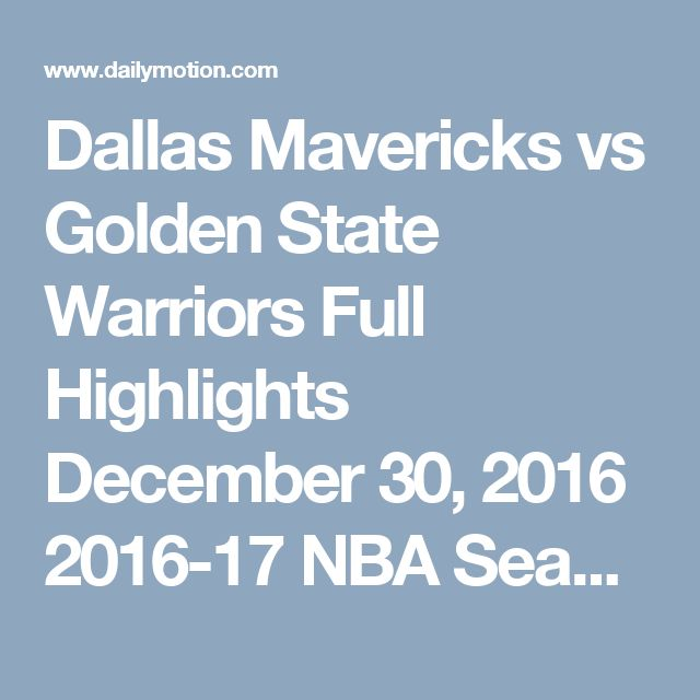 Dallas Mavericks vs Golden State Warriors  Full Highlights  December 30, 2016  2016-17 NBA Season UHD - Video Dailymotion
