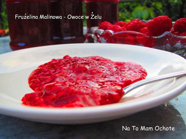 Na To Mam Ochotę: Frużelina Malinowa - Owoce w Żelu