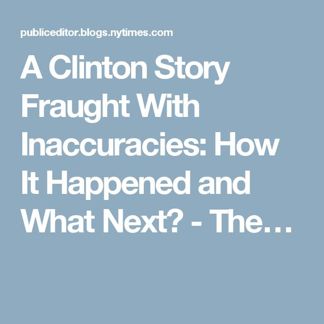 A Clinton Story Fraught With Inaccuracies: How It Happened and What Next? - The…