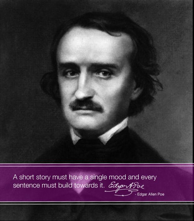 A short story must have a single mood and every sentence must build towards it. ~ Edgar Allen Poe