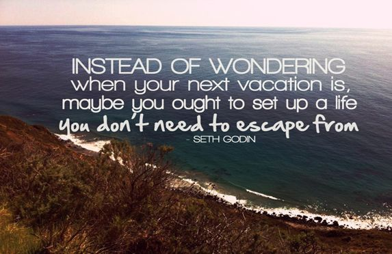 A life you don't need to escape from....