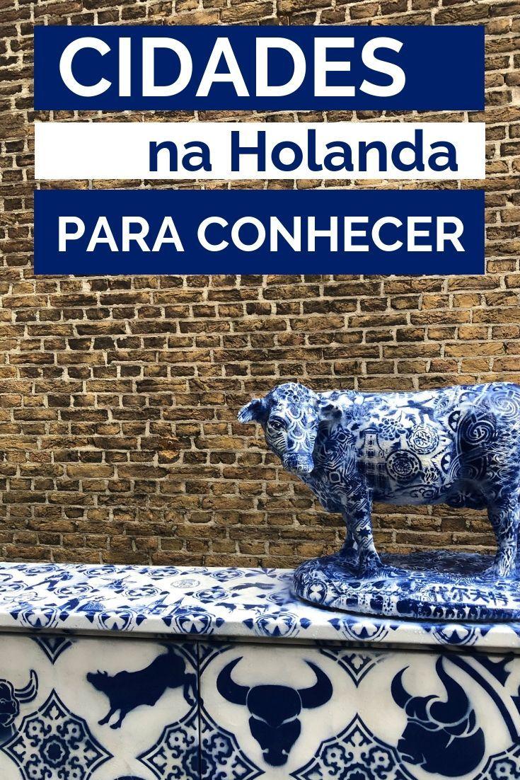 Delft, Gouda e outras cidades da Holanda para conhecer   – Viajar para a Europa