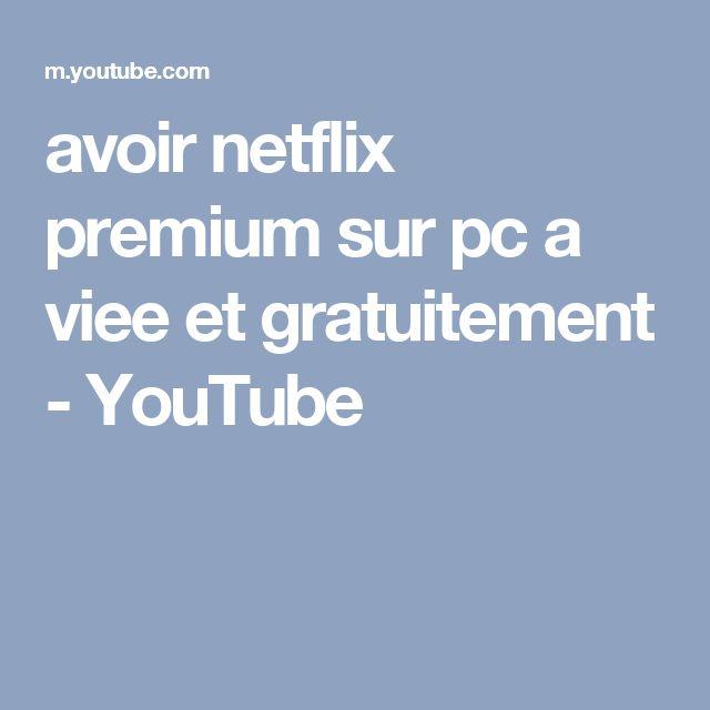 avoir netflix premium sur pc a viee et gratuitement - YouTube