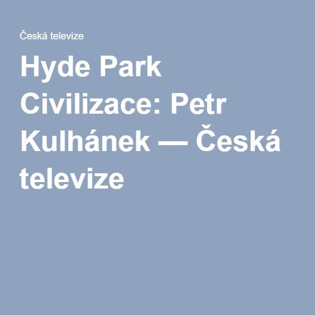 Hyde Park Civilizace: Petr Kulhánek — Česká televize