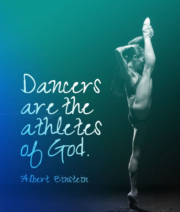 """Dancers are the athletes of God"" – Martha Graham said this not Albert Einstein!!! Geez, you call yourself a dancer and don't know who said this!!! omgsh!"