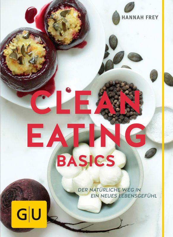 CLEAN EATING BASICS - Mein neues Buch im Gräfe & Unzer Verlag | Projekt: Gesund leben | Clean Eating, Fitness & Entspannung