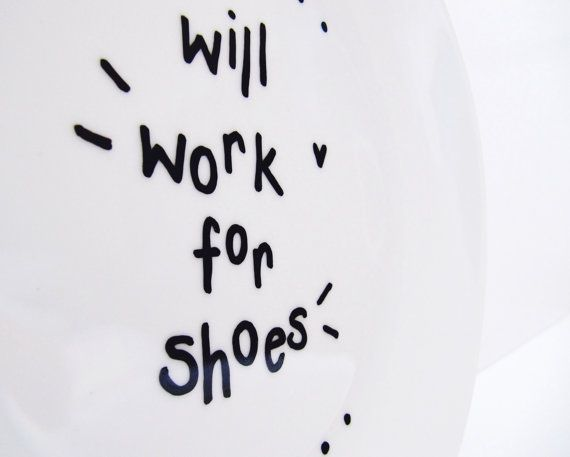 Will Work For Shoes Funny Humorous by LilyLovesShopping on Etsy