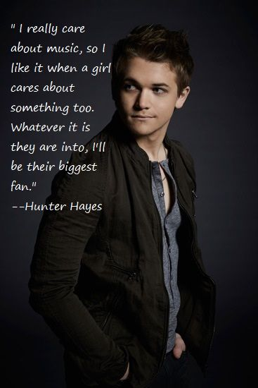 Hunter Hayes Quote hey I care about music like u hunter we would make a great couple