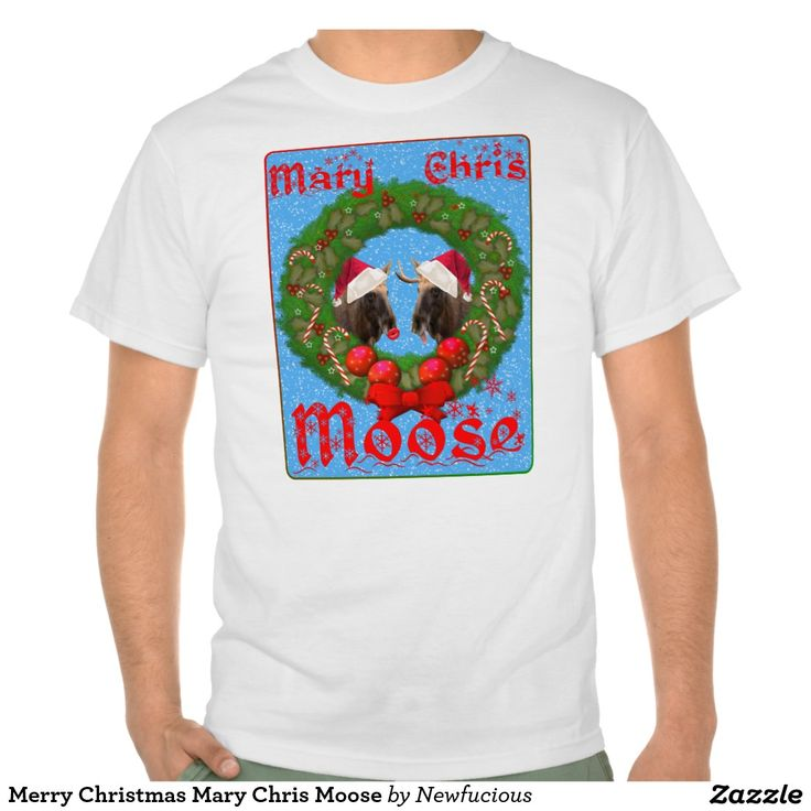 Merry Christmas Mary Chris Moose Shirts