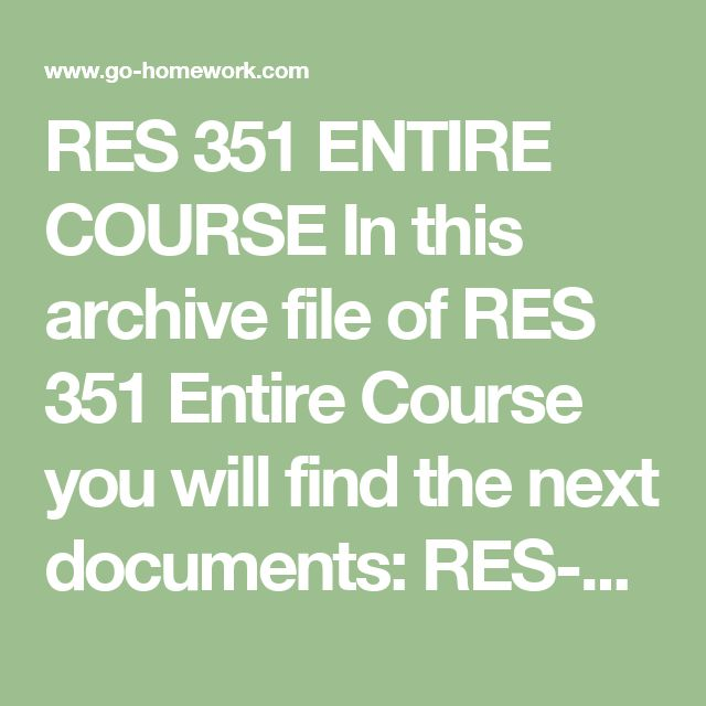RES 351 ENTIRE COURSE In this archive file of RES 351 Entire Course you will find the next documents:  RES-351 Final Exam.pdf RES-351 Week 1 DQs AND SUMMARY.doc RES-351 Week 1 Individual Assignment Current Events in Business Research.doc RES-351 Week 2 DQS AND SUMMARY.doc RES-351 Week 2 Individual Assignment Business Research Ethics.doc RES-351 Week 2 Learning Team Reflection Summary.doc RES-351 Week 3 DQS AND SUMMARY.doc RES-351 Week 3 Individual Assignment Understanding Business Research…