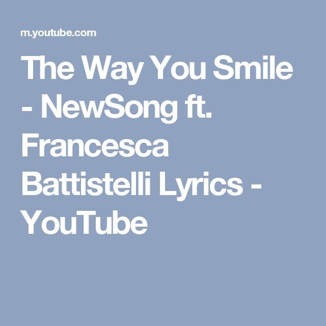 The Way You Smile - NewSong ft. Francesca Battistelli Lyrics - YouTube