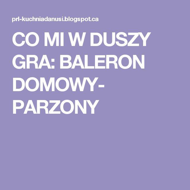 CO MI W DUSZY GRA: BALERON DOMOWY- PARZONY