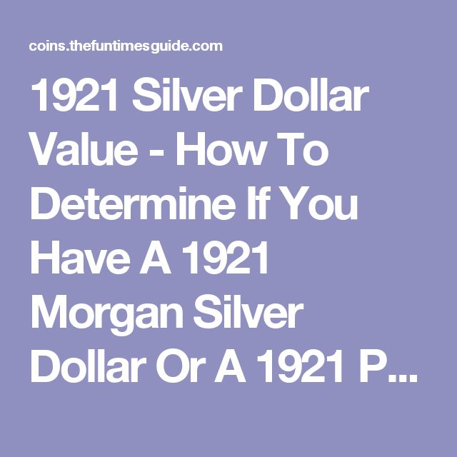 1921 Silver Dollar Value - How To Determine If You Have A 1921 Morgan Silver Dollar Or A 1921 Peace Silver Dollar And What They're Worth Now   The U.S. Coin Guide