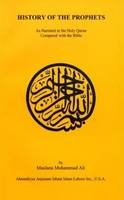 The History of the Prophets by Maulana Muhammad Ali. Discusses the history of the Prophets in the Holy Quran as compared to their history in the  Bible. It shows how the Holy Quran gives prominence to the moral and spiritual example of the Prophet as a  source of guidance.
