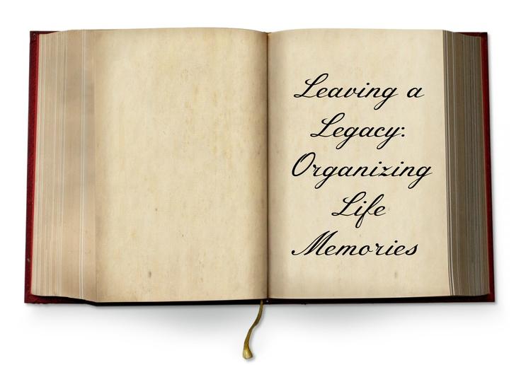Leaving a Legacy - Organizing Life Memories