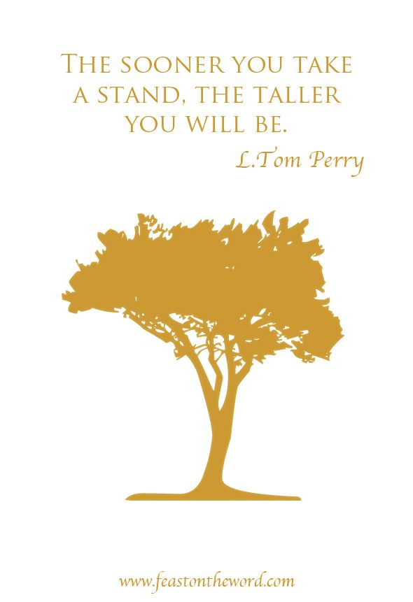 """""""The sooner you take a stand, the taller you will be."""" (L. Tom Perry)"""
