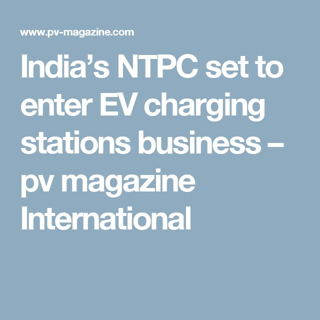 India's NTPC set to enter EV charging stations business – pv magazine International