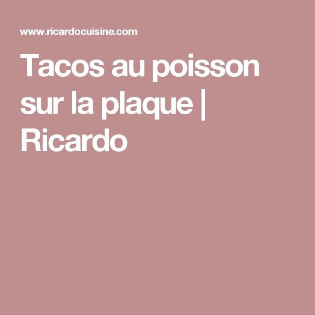 Tacos au poisson sur la plaque   Ricardo