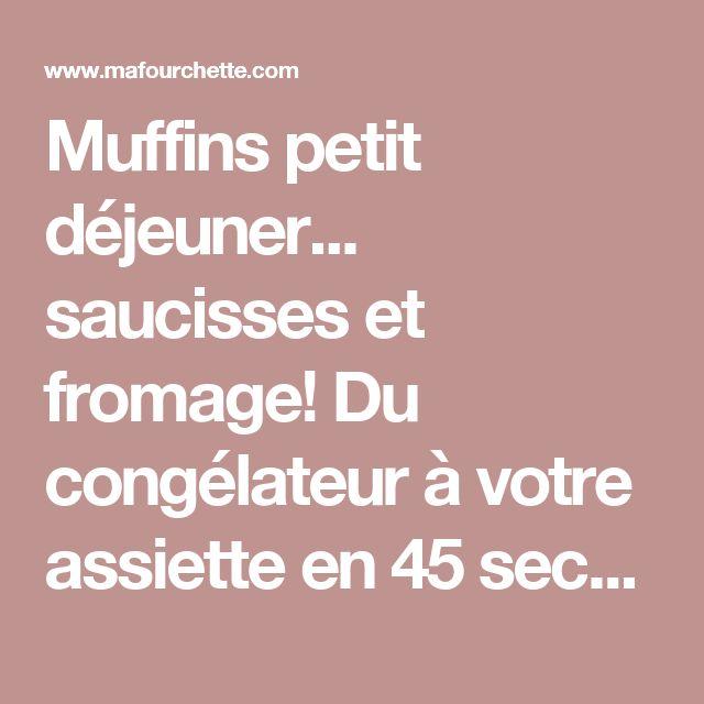 Muffins petit déjeuner... saucisses et fromage! Du congélateur à votre assiette en 45 secondes... - Ma Fourchette