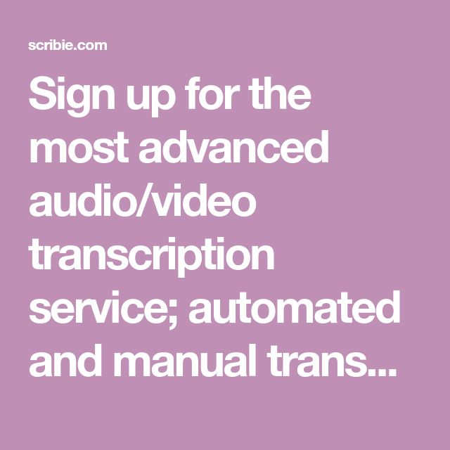 Sign Up For The Most Advanced Audio Video Transcription Service Automated And Manual Transcripts 4 Step Manual Process For Ma Signup Transcription Accounting