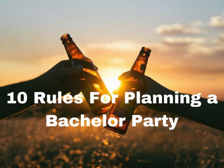 Your best friend's wedding day is approaching and he asked you to help plan the bachelor party. Follow these bachelor party rules and you can't go wrong.