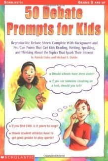 50 Debate Prompts for Kids  Reproducible Debate Sheets Complete With Background and Pro/Con Points That Get Kids Reading, Writing, Speaking, and Thinking About the Topics That Spark Their Interest, 978-0439051798, Patrick Daley, Scholastic, Inc.