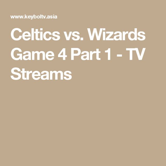 Celtics vs. Wizards Game 4 Part 1 - TV Streams