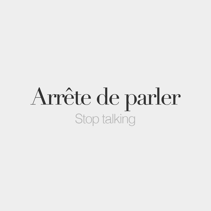 Arrête de parler Stop talking /a.ʁɛt də paʁ.le/