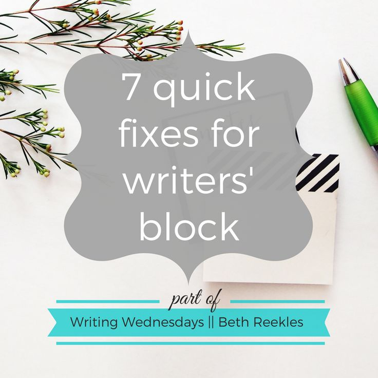 Writing Wednesdays: 7 quick fixes for writers block