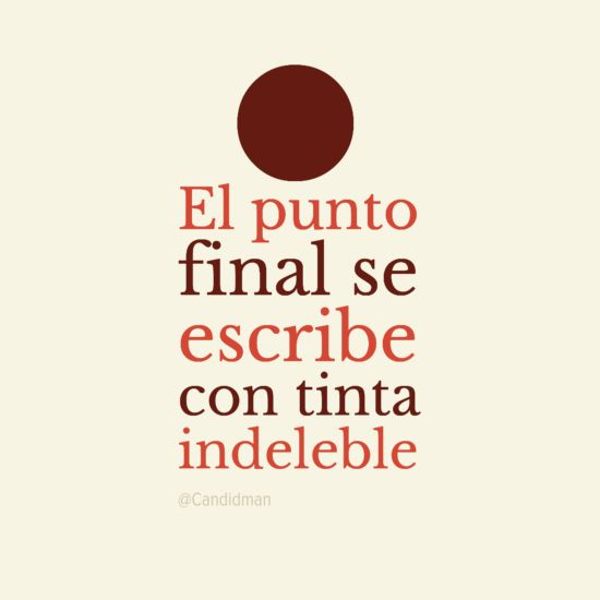 """""""El punto final se escribe con tinta indeleble"""". #Citas #Frases @Candidman"""