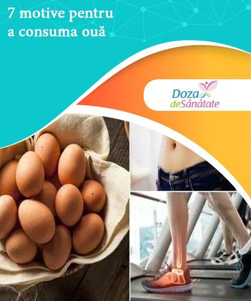 7 motive pentru a consuma ouă  Descoperă principalele motive pentru a consuma ouă și nu ezita să le adaugi în dietă de 3 - 5 ori pe săptămână. Poți încerca multe rețete gustoase!