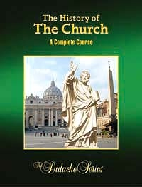 The History of The Church: A Complete Course - Didache Series