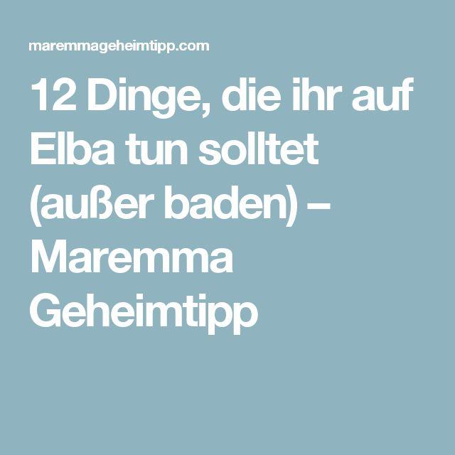 12 Dinge, die ihr auf Elba tun solltet (außer baden) – Maremma Geheimtipp