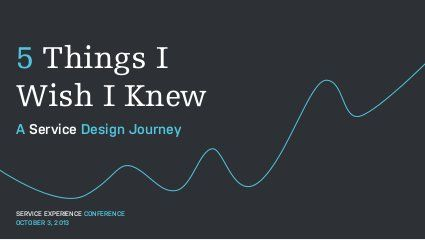 5 Things I Wish I Knew – A Service Design Journey. #experiencedesign #servicedesign #customerexperience
