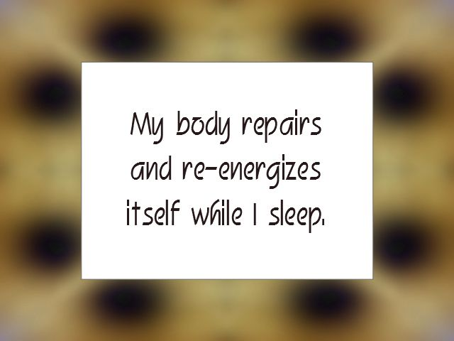 "Daily Affirmation for November 29, 2015 #affirmation #inspiration - ""My body repairs and re-energizes itself while I sleep."""