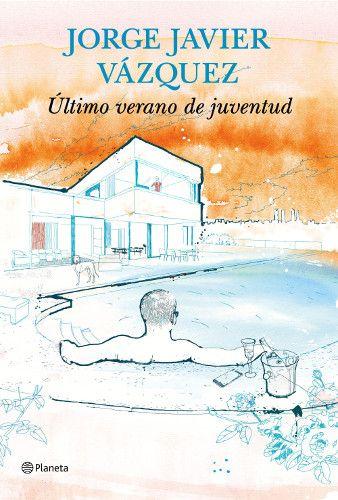 """Ya a la venta """"Último verano de juventud"""", lo nuevo de Jorge Javier Vázquez - http://www.actualidadliteratura.com/ya-a-la-venta-ultimo-verano-de-juventud-lo-nuevo-de-jorge-javier-vazquez/"""