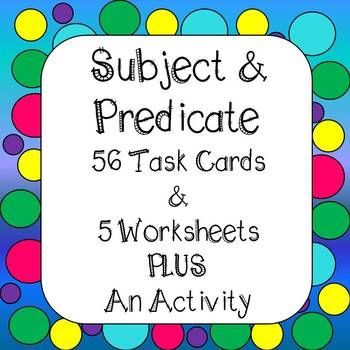 Subjects and Predicates Students will learn about subject and predicates in sentences. This is great practice for children who still have trouble writing a complete sentence. The dice game is great for a center or to play with a partner. This resource includes - 56 Task Cards WITH 5 WORKSHEETS!!
