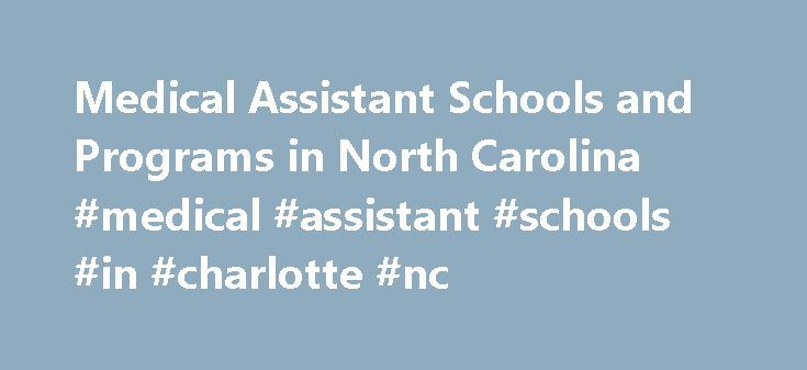 Medical Assistant Schools and Programs in North Carolina #medical #assistant #schools #in #charlotte #nc http://lesotho.remmont.com/medical-assistant-schools-and-programs-in-north-carolina-medical-assistant-schools-in-charlotte-nc/  # Find Schools Medical Assistant Schools and Careers in North Carolina North Carolina is a jewel in the heart of the south. The state provides beautiful coastlines, outdoor activities, cultural events, and more and is home to over 9 million people. The healthcare…