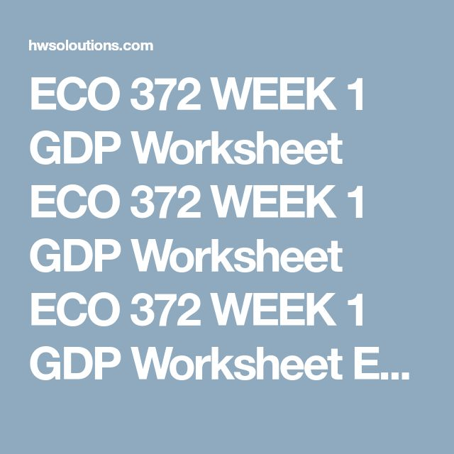 ECO 372 WEEK 1 GDP Worksheet ECO 372 WEEK 1 GDP Worksheet ECO 372 WEEK 1 GDP Worksheet ECO 372 WEEK 1 GDP Worksheet  Complete the GDP Worksheet.  Click the Assignment Files tab to submit your assignment.  Define Gross Domestic Product. Which component of GDP is the largest? What are some of the specific items included in this component? Define net exports. What does it mean when this value is negative? ECO 372 WEEK 1 GDP Worksheet  Complete the GDP Worksheet.  Click the Assignment Files tab…