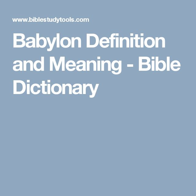 Babylon Definition and Meaning - Bible Dictionary