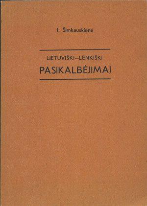Lietuviški-lenkiški pasikalbėmai, J. Šimkauskienė, Mokslas, 1989, http://www.antykwariat.nepo.pl/lietuvi%C3%82%C5%A1kilenki%C3%82%C5%A1ki-pasikalb279mai-j-%C3%82%C5%A0imkauskien279-p-13028.html