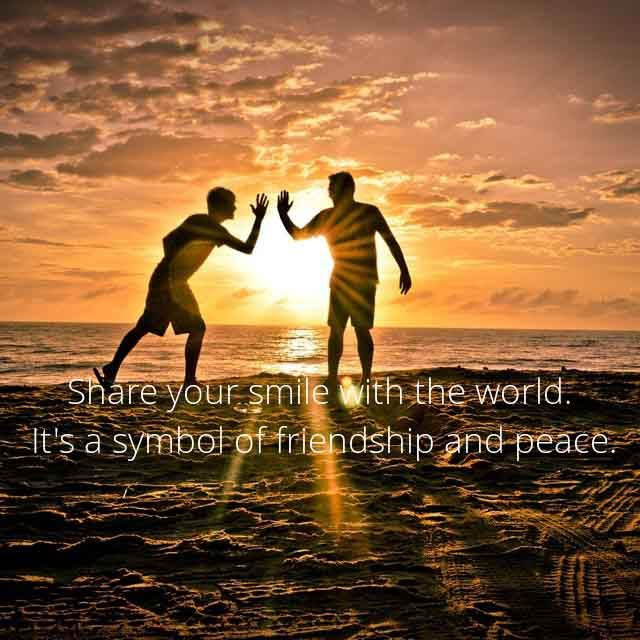 Friendship sayings,Saying about Friends and Friendly Quotes #11 Share your smile with the world  its a symbol of friendship and peace.