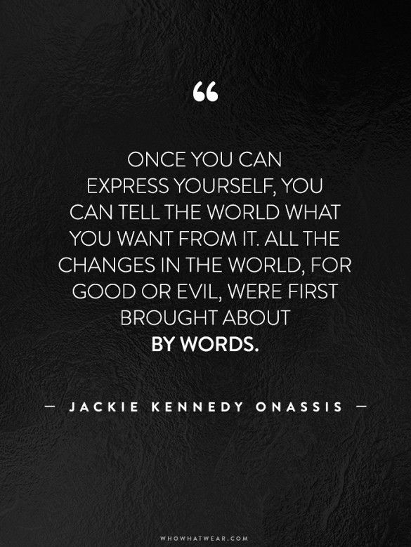 """""""Once you can express yourself, you can tell the world what you want from it. All the changes in the world, for good or evil, were first brought about by words."""" - Jackie Kennedy Onassis // #WWWQuotesToLiveBy"""