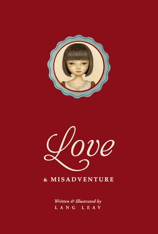 Love & MisadventureBeautifully illustrated and thoughtfully conceived, Love and Misadventure will take you on a rollercoaster ride through an ill-fated love affair- from the initial butterflies to the soaring heights- through to the devastating plunge.