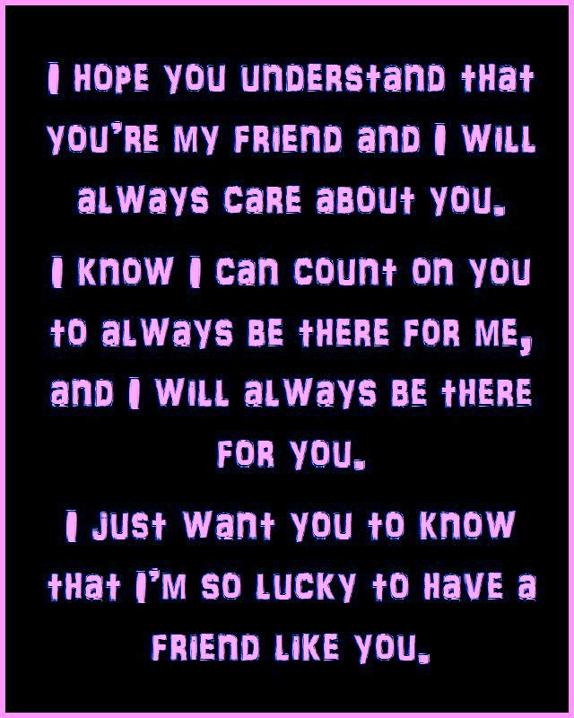 I Hope You Understand That You Re My Friend And I Will Always Care