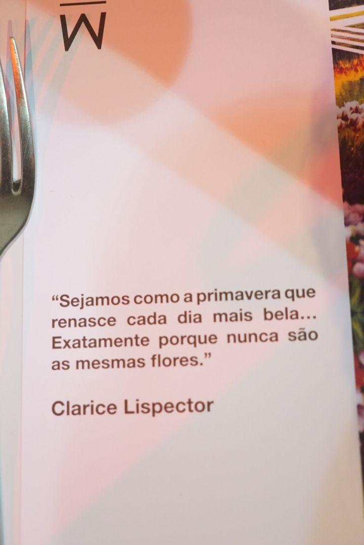 """""""Sejamos como a primavera que renasce cada dia mais bela ... Exatamente porque nunca são as mesmas flores."""" - Clarice Lispector"""