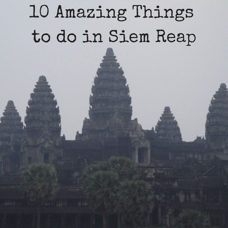 Find out 10 Amazing Things to do in Siem Reap!