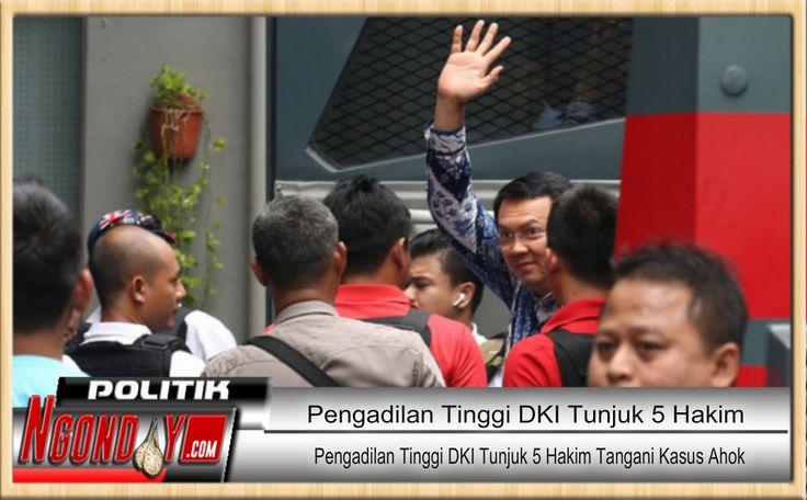 Pengadilan Tinggi Negeri Tinggi Jakarta telah mengutus lima orang hakim untuk mengadili dan memeriksa perkara kasus penodaan agama ahok