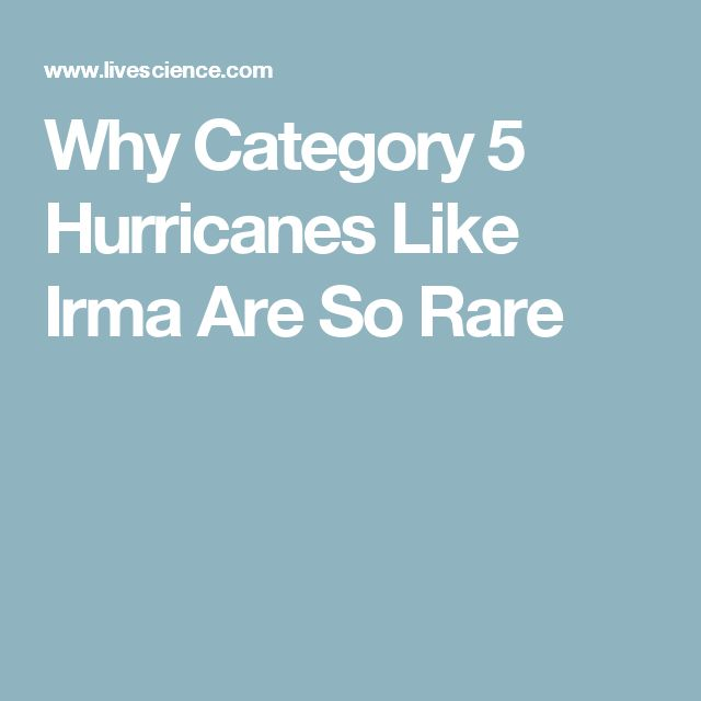 Why Category 5 Hurricanes Like Irma Are So Rare