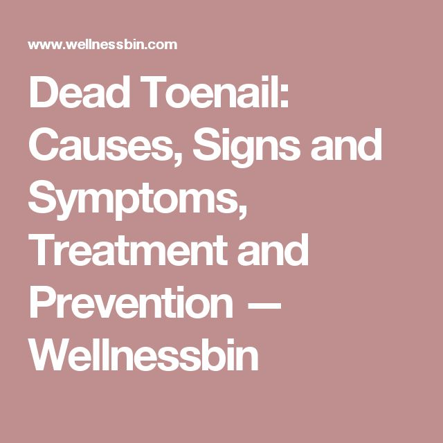 Dead Toenail: Causes, Signs and Symptoms, Treatment and Prevention — Wellnessbin